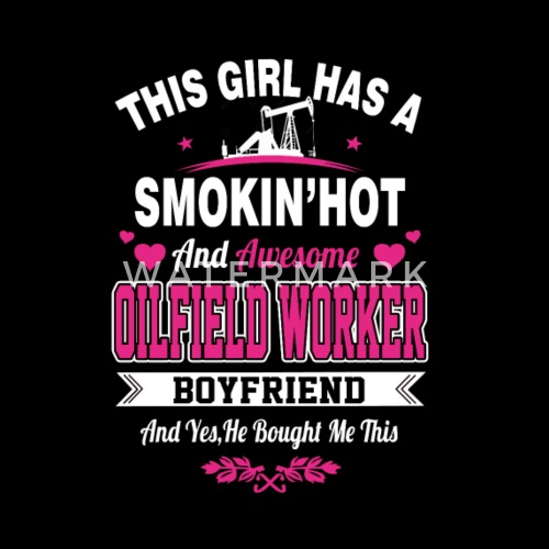 smoking hot and awesome oilfield worker boyfriend by spreadshirt