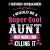 I Never Dreamed I Would Be A Super Cool Aunt - Women's Premium T-Shirt
