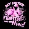 Breast Cancer My Sister Is A Fighter And My Hero - Women's Premium T-Shirt