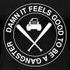 Damn it feels good to be a gangster - Women's Premium T-Shirt