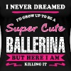 Super cute Ballerina - Here I am killing it - Women's Premium T-Shirt