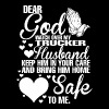 Dear God Watch Over My Trucker Husband Keep Him  - Women's Premium T-Shirt