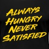 Always hungry never satisfied - Women's Premium T-Shirt