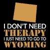 I Dont Need Therapy I Just Want To Go Wyoming - Women's Premium T-Shirt