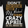 Dont Flirt With Me Love My Man He Crazy April - Women's Premium T-Shirt