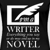 I'm A Writer Everything You Say Or Do May End Up - Women's Premium T-Shirt