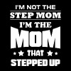 I'm Not The Stepmom I'm the Mom That Stepped Up - Women's Premium T-Shirt
