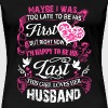 Husband - Maybe I was too late to be his first - Women's Premium T-Shirt