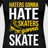 Haters gonna hate, skaters gonna skate - Women's Premium T-Shirt