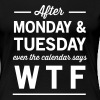 After Monday and Tuesday Calendar says WTF - Women's Premium T-Shirt