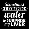 Beer: I drink water to surprise my liver - Women's Premium T-Shirt