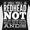 If you tell a Redhead not to do something - Women's Premium T-Shirt