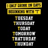 I ONLY DRINK ON DAYS BEGINNING WITH T - Women's Premium T-Shirt