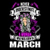 Never Underestimate A Woman Who Was Born In March - Women's Premium T-Shirt