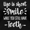 Life is short smile while you still have teeth - Women's Premium T-Shirt