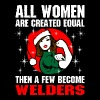 All Women Are Created Equal The Few Become Welders - Women's Premium T-Shirt
