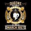 The Real Queens Are Born On March 1957 - Women's Premium T-Shirt