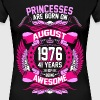Princesses Are Born On August 1976 41 Years - Women's Premium T-Shirt