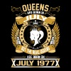 The Real Queens Are Born On July 1977 - Women's Premium T-Shirt