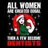 All Women Are Created Equal The A Few Become Denti - Women's Premium T-Shirt