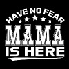 HAVE NO FEAR MAMA IS HERE - Women's Premium T-Shirt