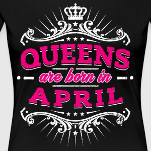 Queens Are Born In April Birthday Shirt - Women's Premium T-Shirt