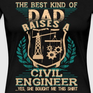 The Best Kind Of Dad Raise A Civil Engineer TShirt - Women's Premium T-Shirt