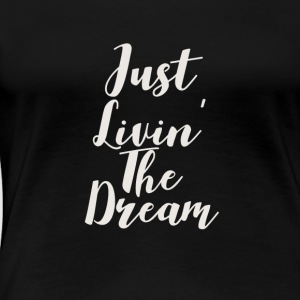 living the dream - Women's Premium T-Shirt