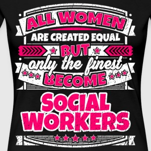 Women Are Created Equal Finest Become Social Worke - Women's Premium T-Shirt