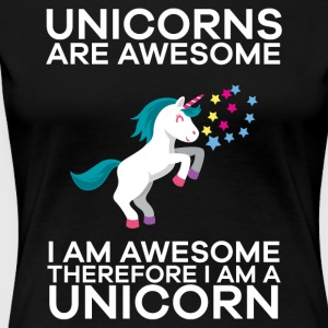 Unicorns Are Awesome Therefore I am A Unicorn - Women's Premium T-Shirt