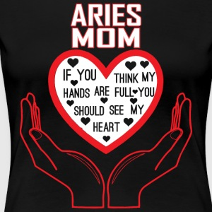 Aries Mom You Think My Hands Full See My Heart - Women's Premium T-Shirt