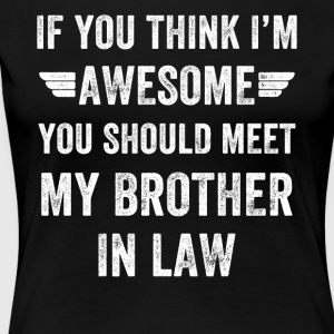 If you think i'm awesome you should meet my brothe - Women's Premium T-Shirt