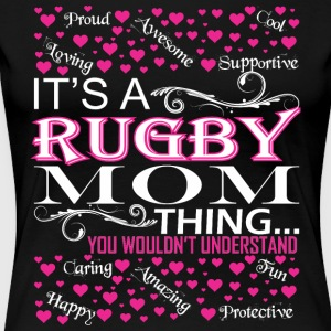 Its A Rugby Mom Things You Wouldnt Understand - Women's Premium T-Shirt