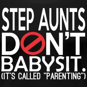 Step Aunts Dont Babysit Its Called Parenting - Women's Premium T-Shirt