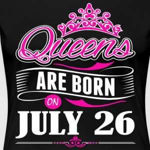 Queens are born on JULY 26 - Women's Premium T-Shirt