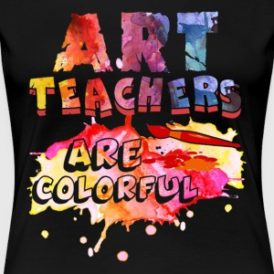 ART TEACHERS ARE COLORFUL SHIRT - Women's Premium T-Shirt