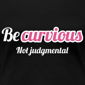 ''BE CURVIOUS, NOT JUDGMENTAL'' - PINK/WHITE - Women's Premium T-Shirt