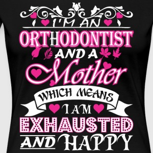 Orthodontist Mother Which Means Exhausted & Happy - Women's Premium T-Shirt