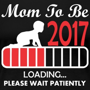 Mom To Be 2017 Loading Please Wait Patiently - Women's Premium T-Shirt