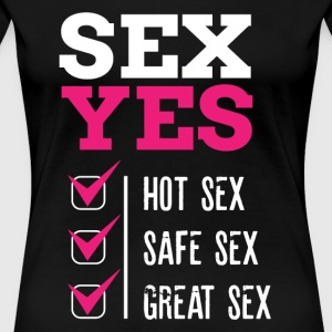 SEX YES HOT SEX SAFE SEX GREAT SEX - Women's Premium T-Shirt