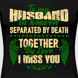 HUSBAND I MISS YOU SHIRT - Women's Premium T-Shirt