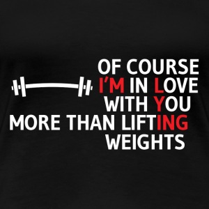 Lifting - I love lifting weights more than you - Women's Premium T-Shirt
