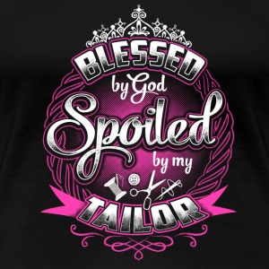 Tailor – Blessed by god spoiled by my tailor - Women's Premium T-Shirt