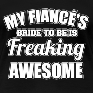 My fiance's bride to be is freaking awesome - Women's Premium T-Shirt
