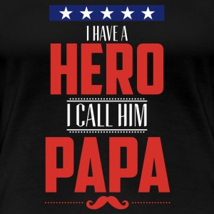 Papa - I have a hero & I call him papa t-shirt - Women's Premium T-Shirt