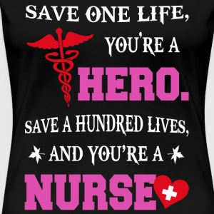 Nurse Nurse Nurse saves a hundred lives t sh - Women's Premium T-Shirt