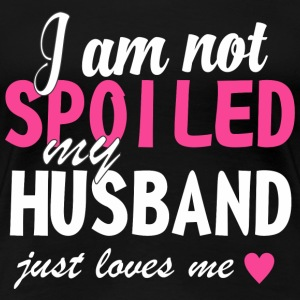 Husband - I am not spoiled my husband - Women's Premium T-Shirt