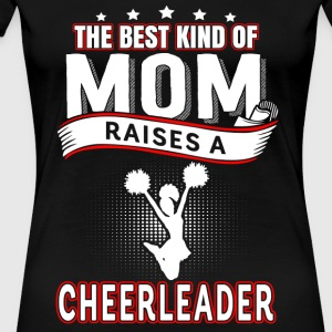 Cheer leader - The best kind of mom raises one - Women's Premium T-Shirt