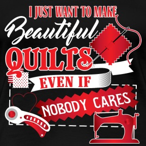 Quilt - Quilt - I just want to make beautiful th - Women's Premium T-Shirt