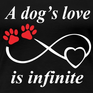 Dog lover - A dog's love is infinite - Women's Premium T-Shirt